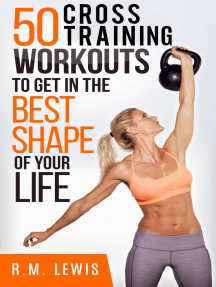 The Top 50 Cross Training Workouts To Get In The Best Shape Of Your Life.