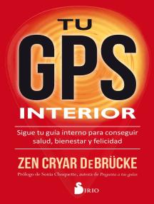 Tu GPS interior: Sigue tu guía interno para conseguir la salud, bienestar y felicidad