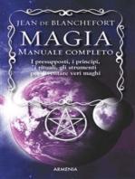 Magia - Manuale completo: I presupposti, i principi, i rituali, gli strumenti per diventare veri maghi