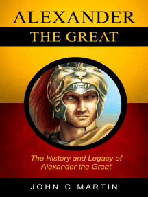 Alexander the Great: The History and Legacy of Alexander The Great