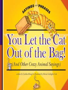 You Let the Cat Out of the Bag!: (And Other Crazy Animal Sayings)