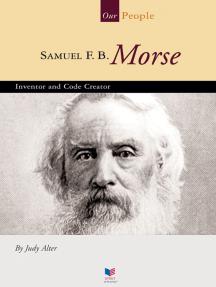 Samuel F. B. Morse: Inventor and Code Creator