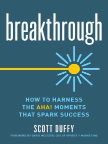 Breakthrough: How to Harness the Aha! Moments That Spark Success