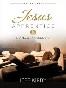 Jesus Apprentice Leader Guide: Doing What Jesus Did