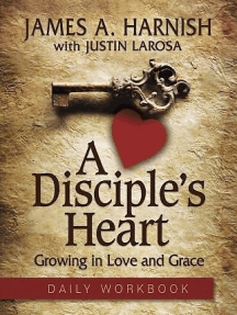 A Disciple's Heart Daily Workbook: Growing in Love and Grace
