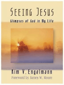 Seeing Jesus: Glimpses of God in My Life