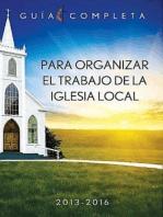 Guia Completa Para Organizar el Trabajo de la Iglesia Local 2013-2016