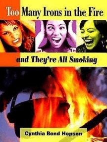 Too Many Irons in the Fire: and They're All Smoking