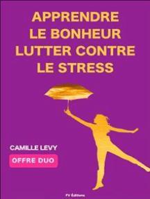 Apprendre le Bonheur + Lutter contre le stress (Offre Duo): 2 textes de Camille Levy
