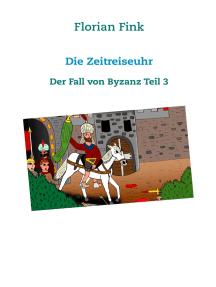 Die Zeitreiseuhr: Der Fall von Byzanz Teil 3