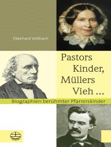 Pastors Kinder, Müllers Vieh ...: Biographien berühmter Pfarrerskinder