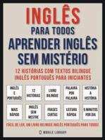 Inglês Para todos - Aprender Inglês Sem Mistério (Vol 1): 12 histórias com textos bilingue inglês português para iniciantes