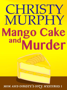 Mango Cake and Murder: Mom and Christy's Cozy Mysteries, #1