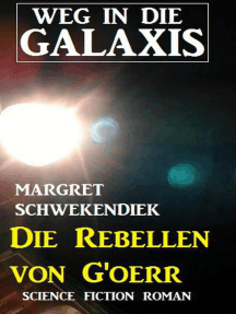 Die Rebellen von G'oerr: Weg in die Galaxis