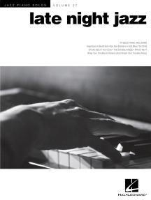 Late Night Jazz: Jazz Piano Solos Series Volume 27
