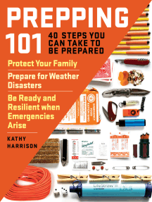 Prepping 101: 40 Steps You Can Take to Be Prepared: Protect Your Family, Prepare for Weather Disasters, and Be Ready and Resilient when Emergencies Arise