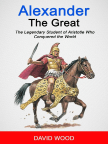 Alexander the Great: The Legendary Student of Aristotle Who Conquered The World