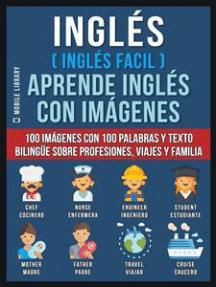Inglés ( Inglés Facil ) Aprende Inglés con Imágenes (Vol 1): 100 imágenes con 100 palabras y texto bilingüe sobre Profesiones, Viajes y Familia