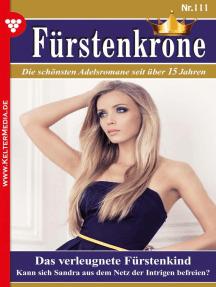 Fürstenkrone 111 – Adelsroman: Das verleugnete Fürstenkind