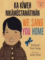 We Sang You Home / Ka Kîweh Nikâmôstamâtinân