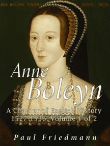 Anne Boleyn: A Chapter of English History 1527-1536 Volume 1 of 2