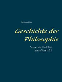 Geschichte der Philosophie: Von der Ur-Idee zum Welt-All