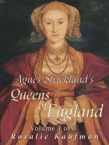 Agnes Strickland's Queens of England, Volume 1 of 3