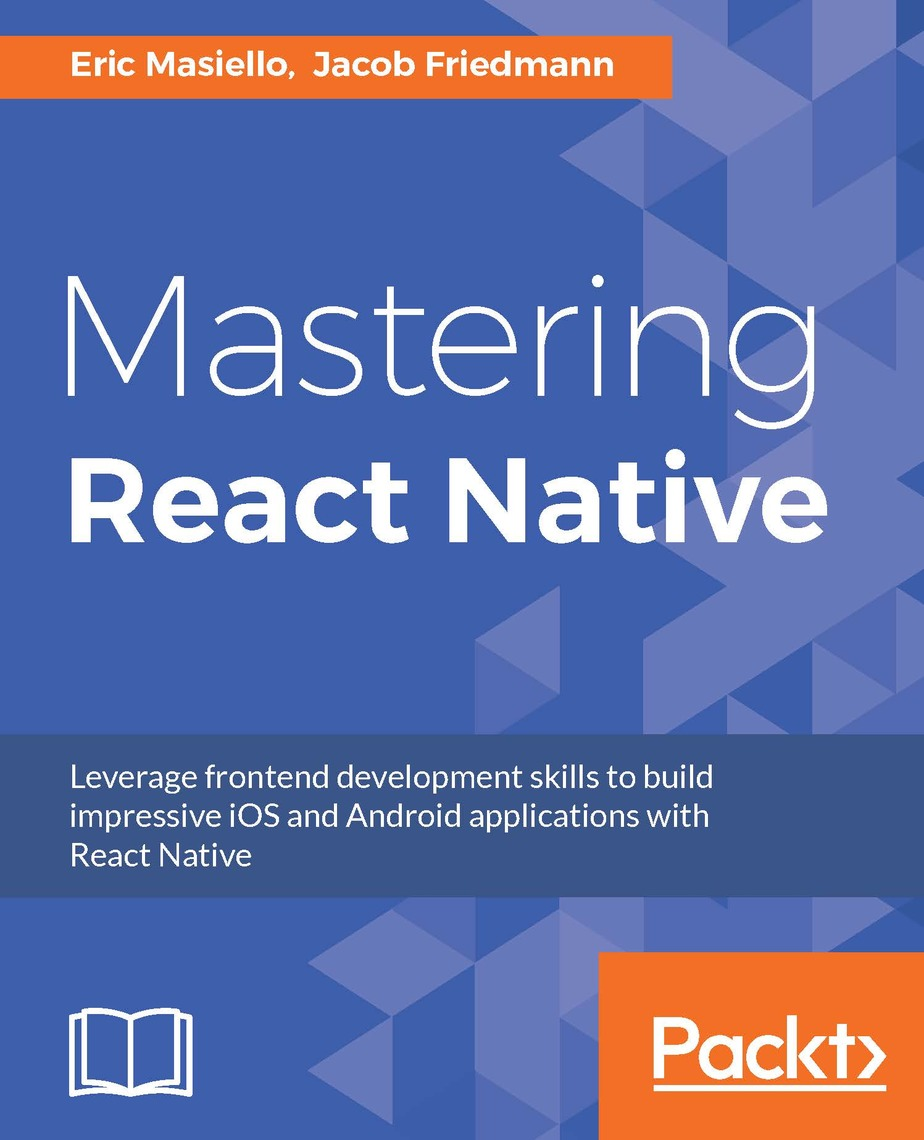 Mastering React Native by Eric Masiello and Jacob Friedmann - Read Online