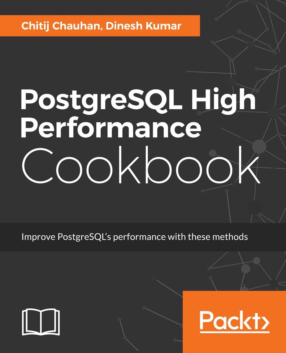 PostgreSQL High Performance Cookbook by Dinesh Kumar and Chitij Chauhan -  Read Online