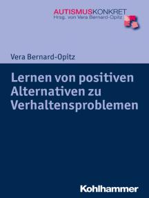 Lernen von positiven Alternativen zu Verhaltensproblemen: Strategien für Kinder und Jugendliche mit Autismus-Spektrum-Störungen