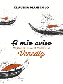 A mio aviso: Impressionen einer Tedesca in Venedig