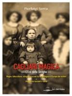 Cagliari Magica. L'eco delle streghe: Maghe, fattucchiere, stregoni e iniziati tra la  Sardegna e l'Europa dei misteri
