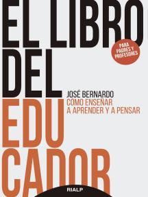El libro del educador: Cómo enseñar a aprender y a pensar