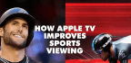 How Apple TV Improves Sports Viewing
