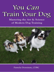 YOU CAN TRAIN YOUR DOG: MASTERING THE ART & SCIENCE OF MODERN DOG TRAINING