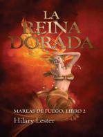 La Reina Dorada. Mareas de Fuego: Libro 2