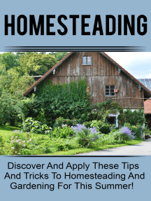 Homesteading - Discover And Apply These Tips And Tricks To Homesteading And Gardening For This Summer!
