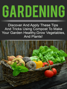 Gardening - Discover And Apply These Tips And Tricks Using Compost To Make Your Garden Healthy,Grow Vegetables,And Plants!