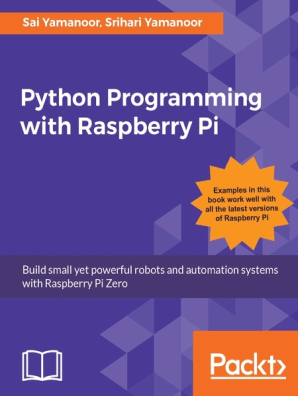 Python Programming with Raspberry Pi by Sai Yamanoor and Srihari Yamanoor -  Read Online