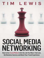 Social Media Networking: How to Use Social Media to Get the Job You Want, Find Love, Get Business Success and Boost Your Travel Experience