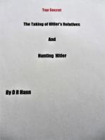 Top Secret The Taking of Hitler's Relatives and Hunting Hitler