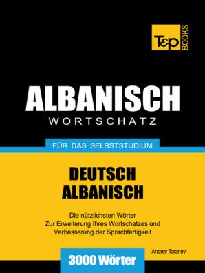Wortschatz Deutsch Albanisch Für Das Selbststudium 3000 Wörter By Andrey Taranov Book Read Online