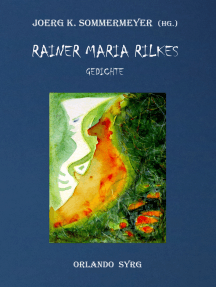 Rainer Maria Rilkes Gedichte: Das Stunden-Buch, Das Buch der Bilder, Neue Gedichte, Der neuen Gedichte anderer Teil, Requiem, Das Marien-Leben, Duineser Elegien, Die Sonette an Orpheus