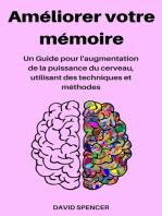 Améliorer votre mémoire: Un Guide pour l'augmentation de la puissance du cerveau, utilisant des techniques et méthodes