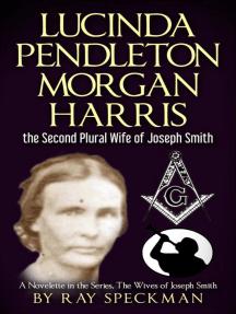 Lucinda Pendleton Morgan Harrisk the Second Plural Wife of Joseph Smith