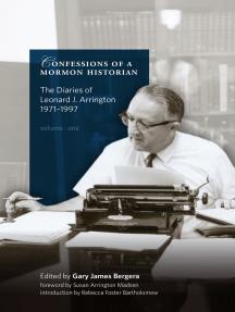 Confessions of a Mormon Historian: The Diaries of Leonard J. Arrington, 1971-1997: Volume 1, Church Historian, 1971-75