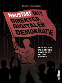 Neustart mit Direkter Digitaler Demokratie: Wie wir die Demokratie doch noch retten können