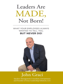 Leaders Are Made, Not Born!: What Your Employees Always Wanted to Tell You, But Never Do!