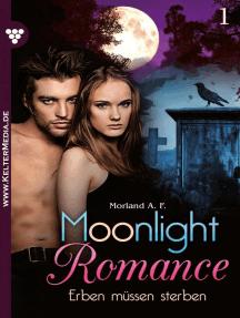 Moonlight Romance 1 – Romantic Thriller: Erben müssen sterben!