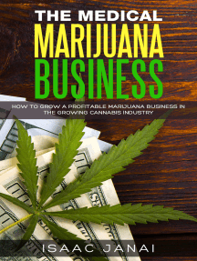 The Medical Marijuana Business: How to Grow a Profitable Marijuana Business in the Growing Cannabis Industry